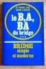 BRIDGE SIMPLE ET MODERNE... 3, Le B, A, BA du bridge. JAÏS, Pierre.