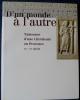 D'UN MONDE À L'AUTRE Naissance d'une chrétienté en Provence IVe-VIe siècle - Catalogue de l'exposition, 15 septembre 2001-6 janvier 2002, Musée de ...