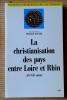 LA CHRISTIANISATION DES PAYS ENTRE LOIRE ET RHIN IVe-VIIe siècle : actes du colloque de Nanterre, 3-4 mai 1974 . Collectif sous la dir. de Pierre ...