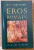 ÉROS ROMAIN : sexe et morale dans l'ancienne Rome. ROBERT, Jean-Noel