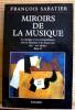 MIROIRS DE LA MUSIQUE : la musique et ses correspondances avec la littérature et les beaux-arts Tome II, XIXe-XXe siècles. SABATIER, François