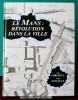 LE MANS RÉVOLUTION DANS LA VILLE. LORGEOUX, Alain - GUILLEUX, Joseph