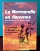 LA NORMANDIE EN FLAMMES : journal de guerre du capitaine Gérard Leroux, officier d'intelligence au Régiment de la Chaudière. HENRY, Jacques