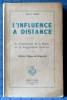 L'INFLUENCE À DISTANCE : la transmission de la pensée et la suggestion mentale, méthode pratique de télépsychie . JAGOT , Paul-C