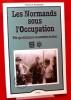 LES NORMANDS SOUS L'OCCUPATION : vie quotidienne et années noires. RICHARD, Thibault