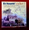 ET FOUETT' COCHER ! : la poste aux chevaux de Suette, près Seiches-sur-le-Loir. BÉGUIN, Jacques