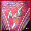 LES ANGES MUSICIENS DE LA CATHÉDRALE DU MANS. BUVRON, Jean-Marcel CHANTELOUP, Luc LENOBLE, Philippe