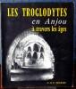 LES TROGLODYTES EN ANJOU À TRAVERS LES AGES, Habitat permanent, monuments religieux, contribution à l'histoire de l'habitation humaine... Tome II ...