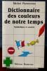 DICTIONNAIRE DES COULEURS DE NOTRE TEMPS : symbolique et société. PASTOUREAU, Michel