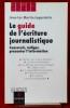 LE GUIDE DE L'ÉCRITURE JOURNALISTIQUE : concevoir, rédiger, présenter l'information 4e éd. refondue et mise à jour  . MARTIN-LAGARDETTE, Jean-Luc