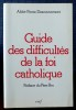 GUIDE DES DIFFICULTÉS DE LA FOI CATHOLIQUE. DESCOUVEMONT, Pierre (abbé)