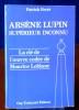 ARSÈNE LUPIN SUPÉRIEUR INCONNU : arcanes, filigranes et cryptogrammes, la clé de l'oeuvre codée de Maurice Lablanc. FERTÉ, Patrick
