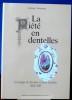 LA PIÉTÉ EN DENTELLES : les images de dévotion et leurs dentelles, 1830-1910. TAVENEAUX, Évelyne