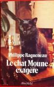 LE CHAT MOUNE EXAGÈRE. RAGUENEAU, Philippe.