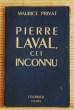 PIERRE LAVAL, CET INCONNU. PRIVAT, Maurice.