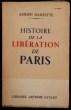 Histoire de la libération de Paris. DANSETTE Adrien
