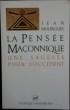 LA PENSÉE MAÇONNIQUE - Une sagesse pour l'Occident.. MOURGUES, Jean.