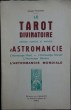 LE TAROT DIVINATOIRE - Méthode complète et pratique d'Astromancie. L'horoscope natal. L'horoscope annuel. L'horoscope horaire. L'astromancie mondiale. ...