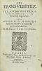 Les Trois Veritez. Seconde edition, reveue, corrigee, et de beaucoup augmentée, plus augmentée de la Replique faicte aux Ministres de la Rochelle, par ...
