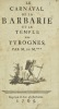 [Bacchus]. Le Carnaval de la Barbarie et le Temple des Yvrognes. Par M. de M***. Le Temple des Yvrognes. En forme d'Epitre au Procureur S..Ter, par M. ...