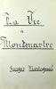 La Vie à Montmartre. Georges Montorgueil ; Manuscrit du 10eme chapitre de la Vie à Montmartre par Georges Montorgeuil - Nécrologie et Catalogue de la ...