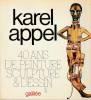 40 ans de peinture sculpture & dessin, . APPEL Karel,