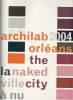 Archilab 2004, Orléans : La ville à nu / The naked city,. COLLECTIF,