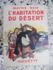 L'habitation du desert. Mayne Reid - Emilien Dufour