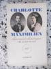 Charlotte et Maximilien - Les amants chimeriques. Lucile Decaux