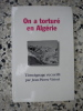 On a torture en Algerie - Temoignage receuilli par Jean-Pierre Vittori . Jean-Pierre Vittori