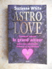 Astro love - Comment trouver le grand amour grace aux astrologies chinoise et occidentale. Suzanne White