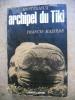 Mysterieux archipel du Tiki. Francis Maziere