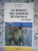 Le roman des jardins de France - Leur histoire. Denise et Jean-Pierre Le Dantec