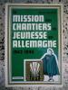La mission des chantiers de jeunesse en Allemagne - 1943-1945. Pierre Martin