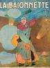 La Baïonnette (N° 44) - Numéro spécial: Les Bleuets, dessins de CAPPIELLO, HUARD, de GASTYNE, ALLIER, BARCET, LEROY, VILLEMOT, etc. Texte de G. de ...