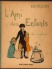 L'Ami des Enfants.-Choix de Pièces. Illustrations de H.Gerbault.,introduction de Tarsot (sous-chef de bureau au minisère de l'instruction publique) -. ...