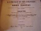 La France et ses colonies. Atlas illustré de cent cartes dressées d'après les cartes de Cassini, du Dépot de la guerre, des Ponts-et-chaussées et de ...