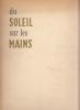 DU SOLEIL SUR LES MAINS (E. Roblès, C. Brouty, B. Sarraillon)- 1957 - ex numéroté. E. Roblès, C. Brouty, B. Sarraillon