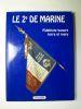 Le 2e de Marine. Des Professionnels aux avant-postes de l'histoire. .
