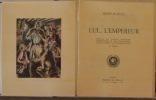 LUI... L'EMPEREUR. PREFACE DE GEORGES D'ESPARBES. INTRODUCTION DE JEAN BOURGUIGNON. ILLUSTRATIONS DE JO MERRY. PARIS. EDITIONS DES GEMEAUX. 1943.. ...