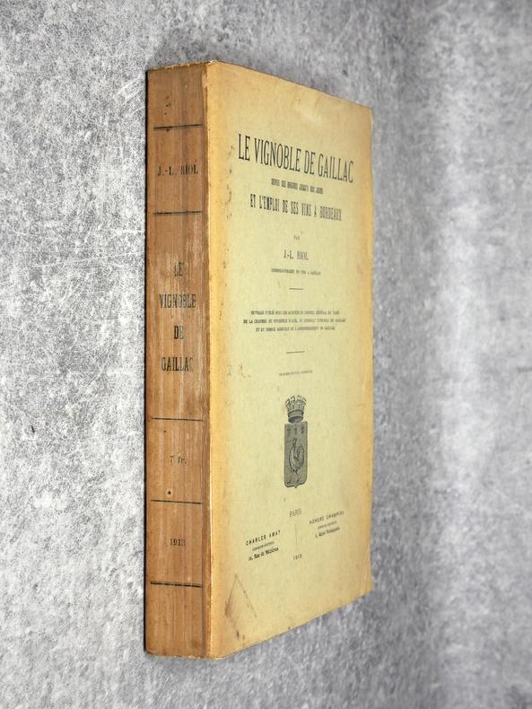 LE VIGNOBLE DE GAILLAC DEPUIS SES ORIGINES JUSQU'A NOS JOURS ET L'EMPLOI DE SES VINS A BORDEAUX. DEUXIEME EDITION AUGMENTEE. . RIOL JEAN-LAURENT ...