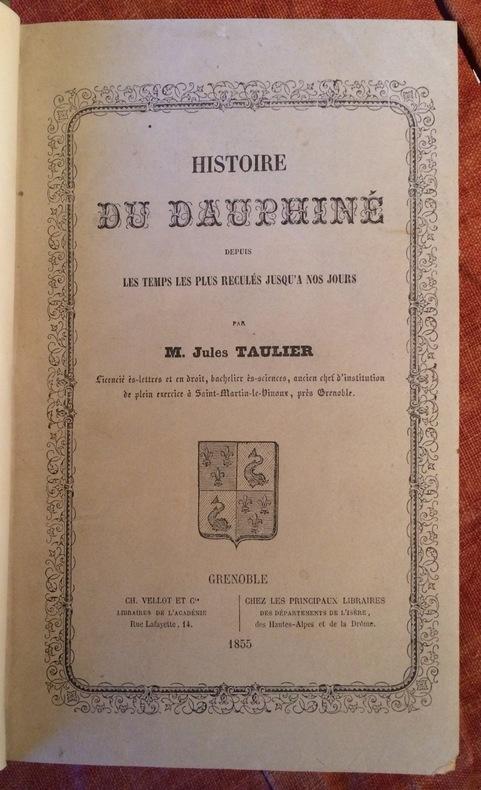 HISTOIRE DU DAUPHINE DEPUIS LES TEMPS LES PLUS RECULES JUSQU'A NOS JOURS. GRENOBLE. VELLOT ET CIE. 1855.. TAULIER JULES.
