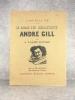 LE ROMAN D'UN CARICATURISTE. ANDRE GILL. ORNE DE 150 REPRODUCTIONS DONT 4 HORS TEXTE EN COULEURS. . VALMY-BAYSSE JEAN.