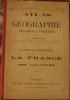 ATLAS DE GEOGRAPHIE PHYSIQUE ET POLITIQUE. CLASSE DE RHETORIQUE. LA FRANCE ET SES COLONIES.. GREGOIRE L.