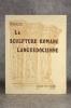 LA SCULPTURE ROMANE LANGUEDOCIENNE.. REY RAYMOND (1890-1958).
