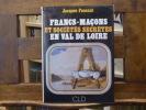 FRANCS-MACONS ET SOCIETES SECRETES EN VAL DE LOIRE. Loiret, Loir-et-cher, Indre-et-Loire, Maine-et-Loire.. FENEANT Jacques