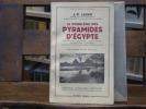 LE PROBLEME DES PYRAMIDES D'EGYPTE. Traditions et Legendes- Exploration- Description- Theories- Science et croyances des constructeurs.. LAUER, J.-P.