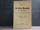 UNE OEUVRE MACONNIQUE EN FRANCE AUX XVIIIe ET XIXe SIECLES. Contribution à la recherche des responsabilités et des responsables du désastre français.. ...