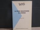 La Franc-Maçonnerie en Afrique ( 1781-2000 ).. ODO Georges