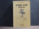 JEANNE D'ARC MEDIUM. Ses voix ses visions ses prémonitions ses vues actuelles exprimées en ses propres messages.. DENIS Léon